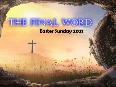 The Final Word (Easter Sunday 2021)